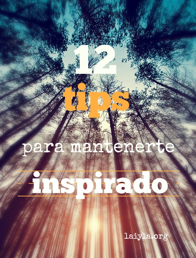 12 TIPS para mantenerte INSPIRADO
